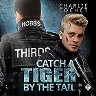 Catch a Tiger by the Tail: THIRDS, Book 6 Hörbuch von Charlie Cochet Gesprochen von: Mark Westfield