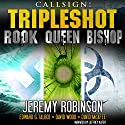 Callsign - Tripleshot: Jack Sigler Thrillers Novella Collection - Queen, Rook, and Bishop Audiobook by Jeremy Robinson, David Wood, Edward G. Talbot, David McAfee Narrated by Jeffrey Kafer