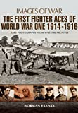 Norman Franks The Great War Fighter Aces 1914 - 1916 (Images of War)