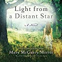 Light from a Distant Star: A Novel Audiobook by Mary McGarry Morris Narrated by Amy Rubinate