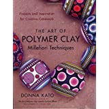 The Art of Polymer Clay Millefiori Techniques: Projects and Inspiration for Creative Caneworkpar Donna Kato