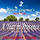 More than a Year in Provence: Endless Tour de France Travel, Volume 1 Hörbuch von Christopher Strong Gesprochen von: Christopher Strong