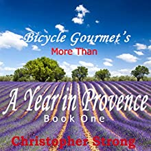 More than a Year in Provence: Endless Tour de France Travel, Volume 1 Audiobook by Christopher Strong Narrated by Christopher Strong