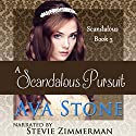 A Scandalous Pursuit: Scandalous Series, Book 3 (Volume 3) (       UNABRIDGED) by Ava Stone Narrated by Stevie Zimmerman