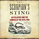 The Scorpion's Sting: Antislavery and the Coming of the Civil War (       UNABRIDGED) by James Oakes Narrated by James Oakes