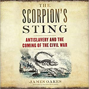 The Scorpion's Sting: Antislavery and the Coming of the Civil War | [James Oakes]