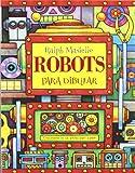 ROBOTS PARA DIBUJAR (841505324X) by Ralph Masiello