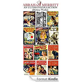 Abraham Merritt: An Ultimate Collection (Lifetime Works): The Moon Pool, The Metal Monster, The Face in the Abyss, The Ship of Ishtar, Seven Footprints to Satan, Burn, Witch, Burn!, (English Edition)