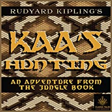 Kaa's Hunting [Classic Tales Edition] Audiobook by Rudyard Kipling Narrated by B. J. Harrison