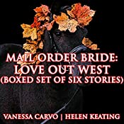 Mail Order Bride: Love Out West: Boxed Set of Six Stories   [Vanessa Carvo, Helen Keating]