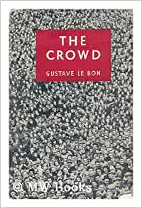 a discussion of le bons view of crowds Le bon's view topic: sociology  a single mind is subjected to 'the law of the mental unity of crowds' (le bon, 1960, p 44) all men, according to le bon .