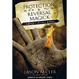 Protection and Reversal Magick (Beyond 101) ~ Jason Miller