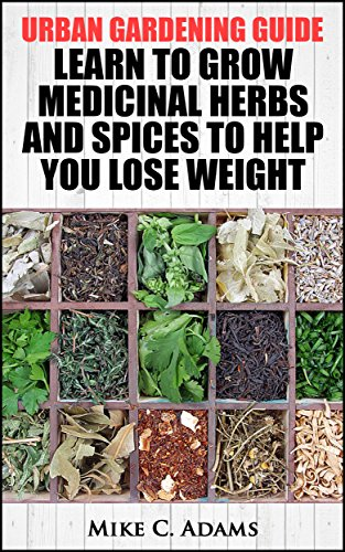 Free Kindle Book : Urban Gardening Guide : Learn To Grow Medicinal Herbs and Spices to Help You Lose Weight (Tips To Built Your Backyard Mini Farming For Self Weight Loss)