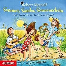 Sommer, Samba, Sonnenschein: Gute-Laune-Songs für Klein & Groß (       ungekürzt) von Robert Metcalf Gesprochen von: Robert Metcalf