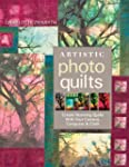 Artistic Photo Quilts: Create Stunnin...