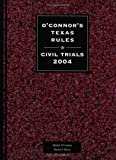 O'Connor's Texas Rules * Civil Trials  2004