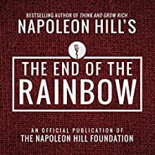 The End of the Rainbow Audiobook by Napoleon Hill Narrated by Rich Germaine