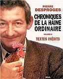 echange, troc Pierre Desproges - Chroniques de la haine ordinaire : Tome 2