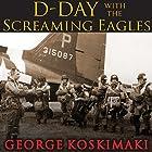 D-Day with the Screaming Eagles (       ungekürzt) von George Koskimaki Gesprochen von: Sean Runnette