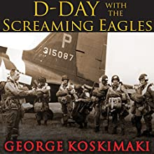 D-Day with the Screaming Eagles (       UNABRIDGED) by George Koskimaki Narrated by Sean Runnette