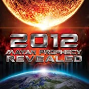 HOLD FOR AUTHOR/NARRATOR 2012 Mayan Prophecy Revealed | [World Wide Multi Media]