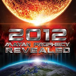 2012: Mayan Prophecy Revealed | [World Wide Multi Media]