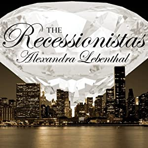 The Recessionistas: A Novel of the Once Rich and Powerful | [Alexandra Lebenthal]