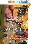 High Carb Vegan: Die gesunde Low Fat...