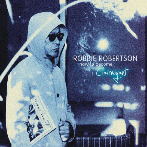 Robbie Robertson – How To Become Clairvoyant (Deluxe Edition) (2011) [FLAC]