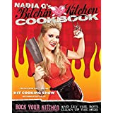 Bitchin' Kitchen Cookbook: Rock Your Kitchen--And Let The Boys Clean Up The Mess ~ Nadia G.