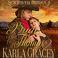 Mail Order Bride - A Bride for Thomas: Sun River Brides, Book 4 Audiobook by Karla Gracey Narrated by Alan Taylor
