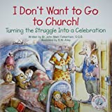 img - for I Don't Want to Go to Church!: Turning the Struggle Into a Celebration (Elf-Help Books for Kids) book / textbook / text book
