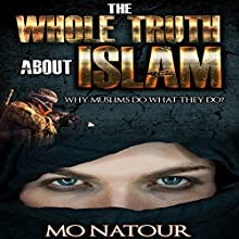 The Whole Truth About Islam | Livre audio Auteur(s) : Mo Natour Narrateur(s) : Al Remington