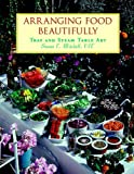 img - for Arranging Food Beautifully: Tray and Steam Table Art book / textbook / text book