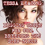 Begging Uncle for Cum: Breeding the Step-Niece | Tessa Keating