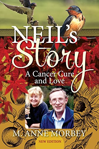 Neil's Story: A Cancer Cure and Love (New Edition) by M. Anne Morbey