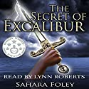 The Secret of Excalibur (       UNABRIDGED) by Sahara Foley Narrated by Lynn Roberts