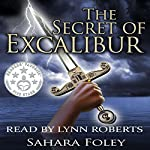 The Secret of Excalibur | Sahara Foley