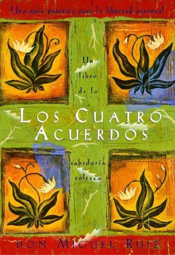 Don Miguel Ruiz - Los Cuatro Acuerdos (Un libro de la sabiduría tolteca) (Una libro de la sabiduría tolteca) (Spanish Edition)