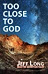 Too Close to God: Selected Mountain T...