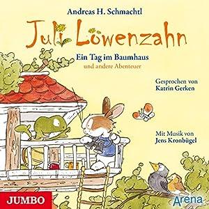 Ein Tag im Baumhaus und andere Abenteuer (Juli Löwenzahn) Hörbuch