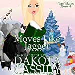 Moves Like Jagger: Wolf Mates, Book 4 | Dakota Cassidy