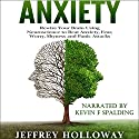 Anxiety: Rewire Your Brain Using Neuroscience to Beat Anxiety, Fear, Worry, Shyness, and Panic Attacks Audiobook by Jeffrey Holloway Narrated by Kevin F Spalding