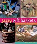 Jazzy Gift Baskets: Making & Decorati...