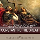 Legends of the Ancient World: The Life and Legacy of Constantine the Great Hörbuch von  Charles River Editors Gesprochen von: Dan Gallagher