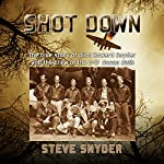 Shot Down: The True Story of Pilot Howard Snyder and the Crew of the B-17 Susan Ruth | Steve Snyder