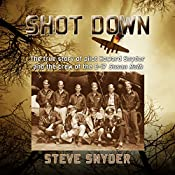 Shot Down: The True Story of Pilot Howard Snyder and the Crew of the B-17 Susan Ruth | [Steve Snyder]