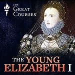 The Young Elizabeth I | Robert Bucholz