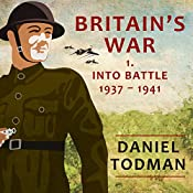 Britain's War: Volume 1, Into Battle, 1937-1941 | Daniel Todman