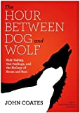 img - for The Hour Between Dog and Wolf: Risk Taking, Gut Feelings, and the Biology of Boom and Bust book / textbook / text book